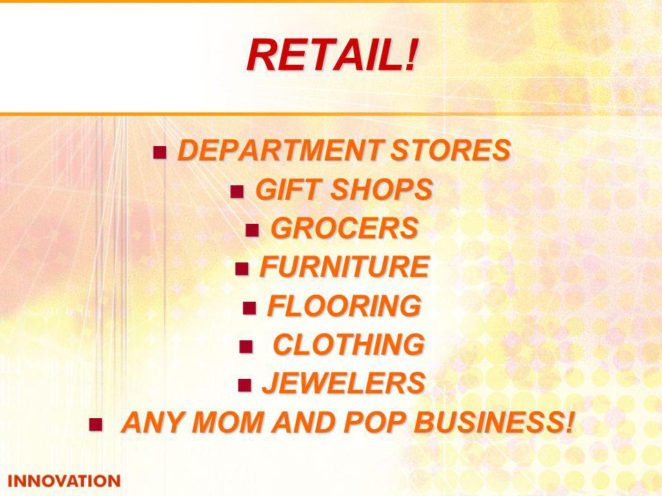 RETAIL! DEPARTMENT STORES DEPARTMENT STORES GIFT SHOPS GIFT SHOPS GROCERS GROCERS FURNITURE FURNITURE FLOORING FLOORING CLOTHING CLOTHING JEWELERS JEW