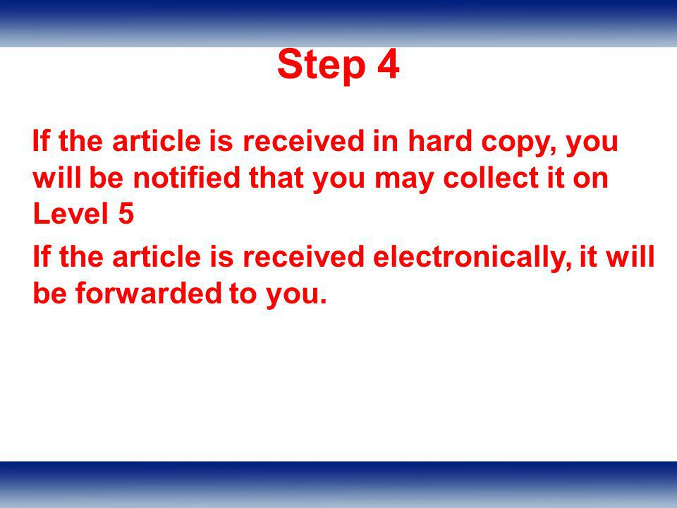Step 4 If the article is received in hard copy, you will be notified that you may collect it on Level 5 If the article is received electronically, it