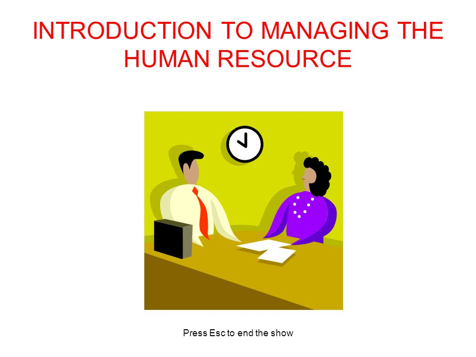 Press Esc to end the show INTRODUCTION TO MANAGING THE HUMAN RESOURCE