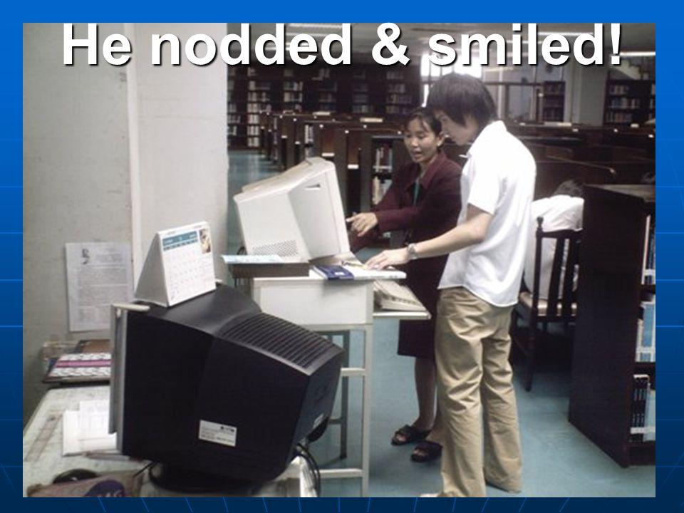 He nodded & smiled!