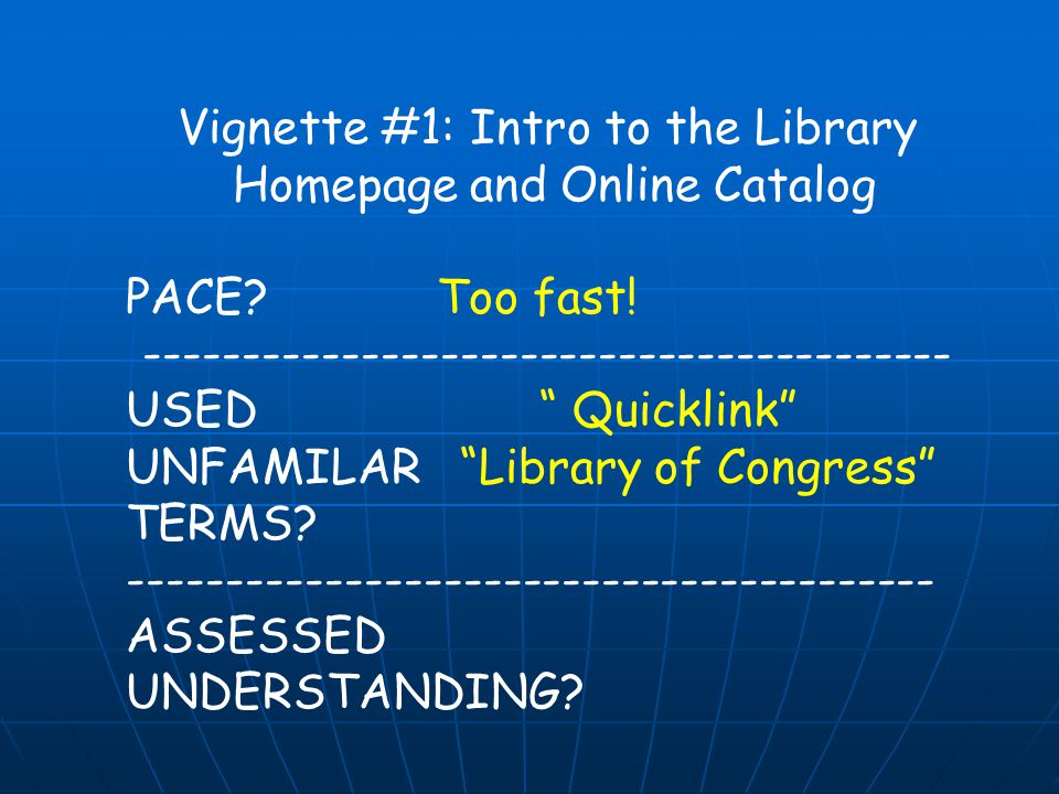 Vignette #1: Intro to the Library Homepage and Online Catalog PACE? Too fast! ----------------------------------------- USED Quicklink UNFAMILAR Libra