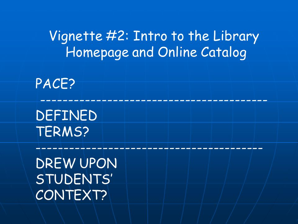 Vignette #2: Intro to the Library Homepage and Online Catalog PACE? ----------------------------------------- DEFINED TERMS? -------------------------