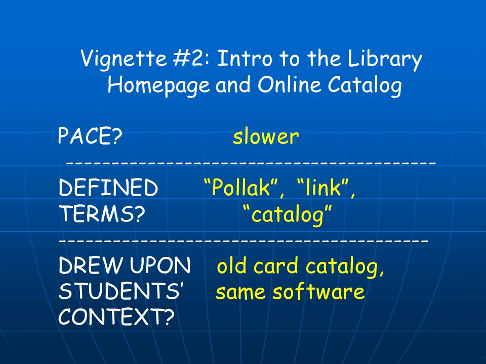 Vignette #2: Intro to the Library Homepage and Online Catalog PACE? slower ----------------------------------------- DEFINED Pollak, link, TERMS? cata