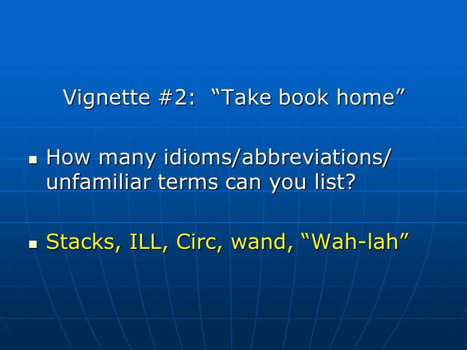Vignette #2: Take book home How many idioms/abbreviations/ unfamiliar terms can you list.