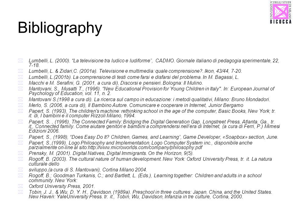 Bibliography Lumbelli, L. (2000). La televisione tra ludico e ludiforme, CADMO. Giornale italiano di pedagogia sperimentale, 22, 7-18. Lumbelli, L. &