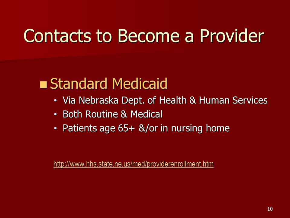 10 Contacts to Become a Provider Standard Medicaid Standard Medicaid Via Nebraska Dept.