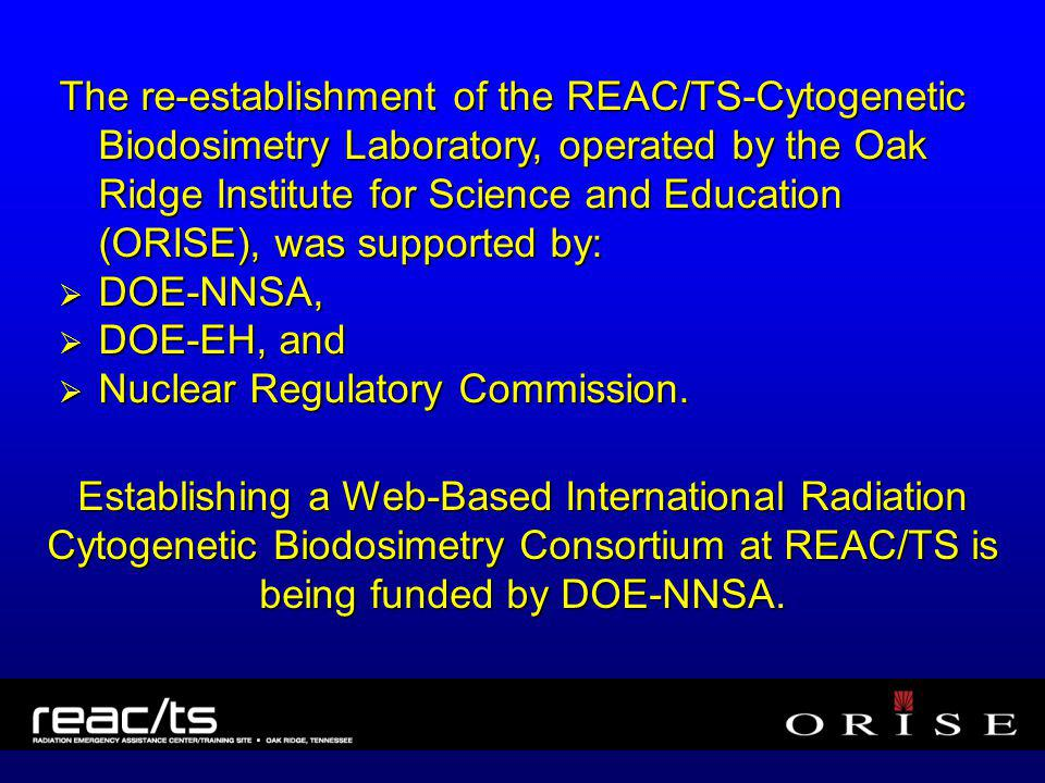 The re-establishment of the REAC/TS-Cytogenetic Biodosimetry Laboratory, operated by the Oak Ridge Institute for Science and Education (ORISE), was su