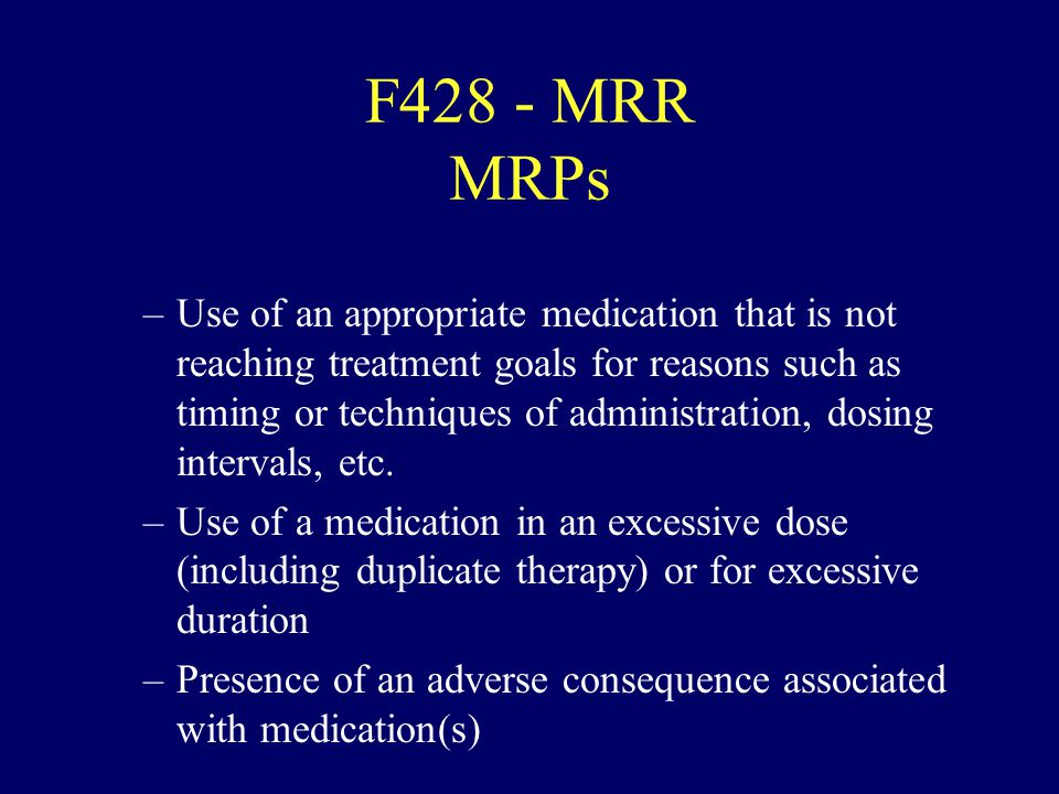 F428 - MRR MRPs –Use of an appropriate medication that is not reaching treatment goals for reasons such as timing or techniques of administration, dos