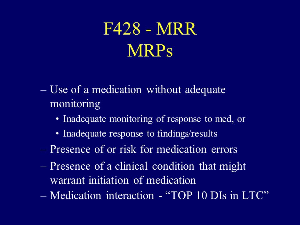 F428 - MRR MRPs –Use of a medication without adequate monitoring Inadequate monitoring of response to med, or Inadequate response to findings/results
