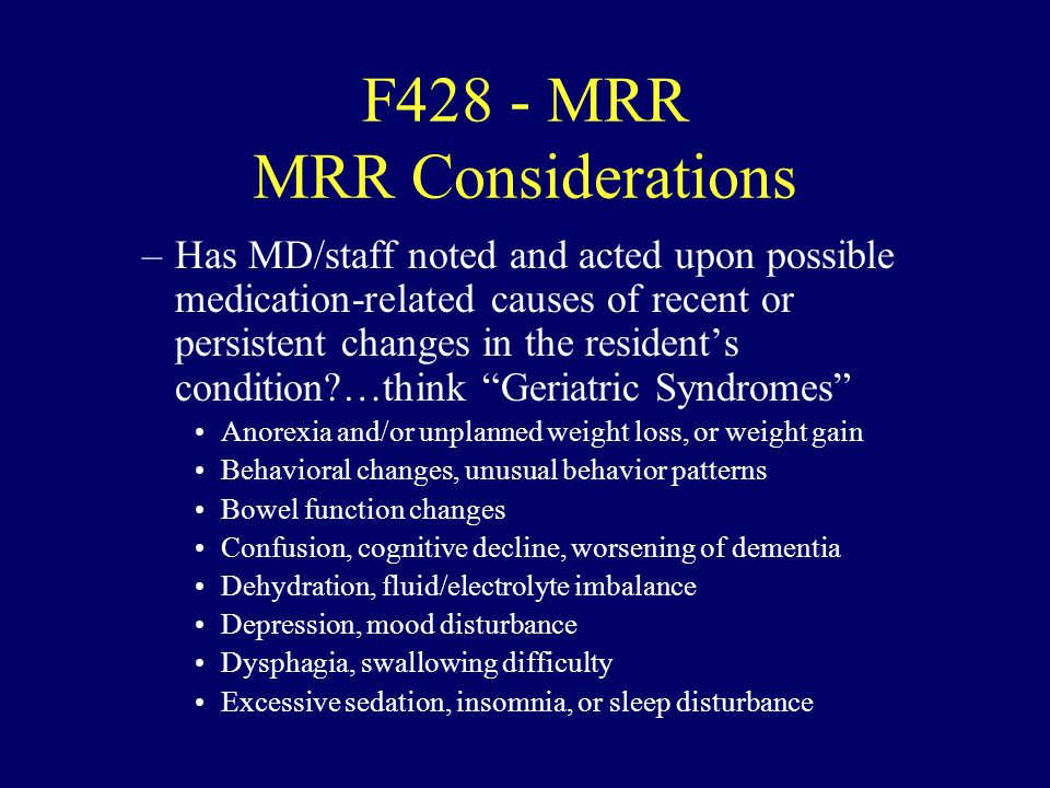 F428 - MRR MRR Considerations –Has MD/staff noted and acted upon possible medication-related causes of recent or persistent changes in the residents c