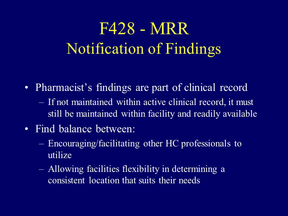 F428 - MRR Notification of Findings Pharmacists findings are part of clinical record –If not maintained within active clinical record, it must still b