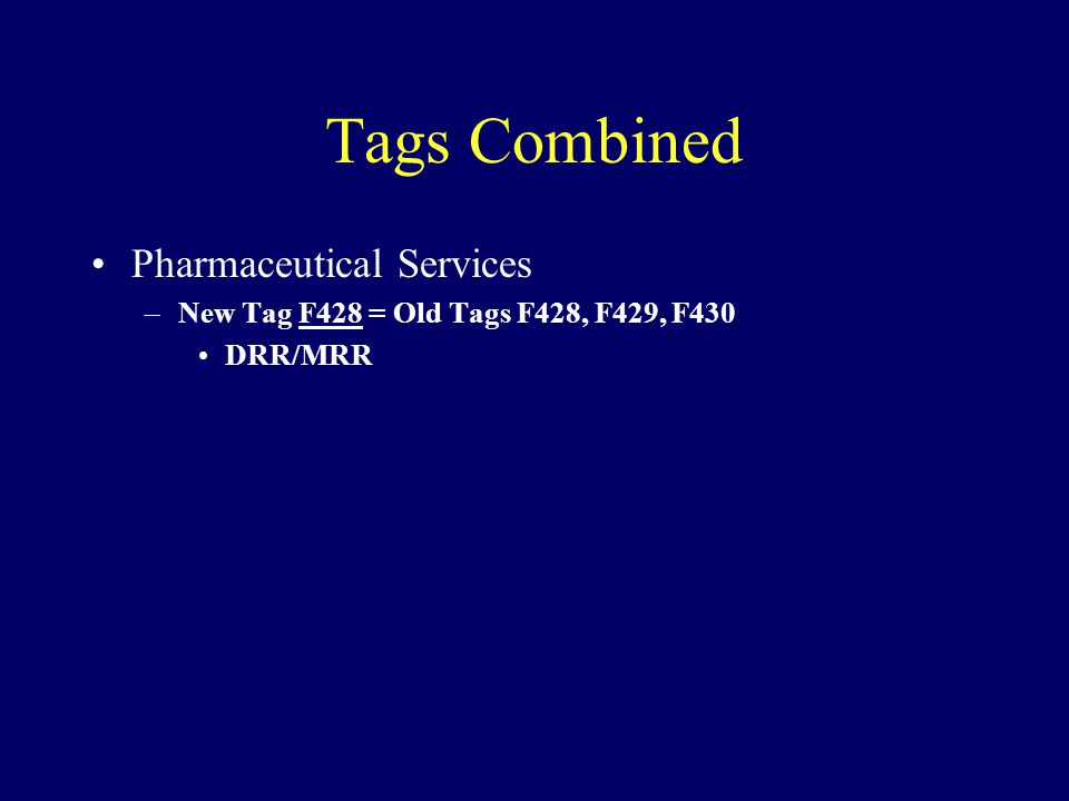Tags Combined Pharmaceutical Services –New Tag F428 = Old Tags F428, F429, F430 DRR/MRR