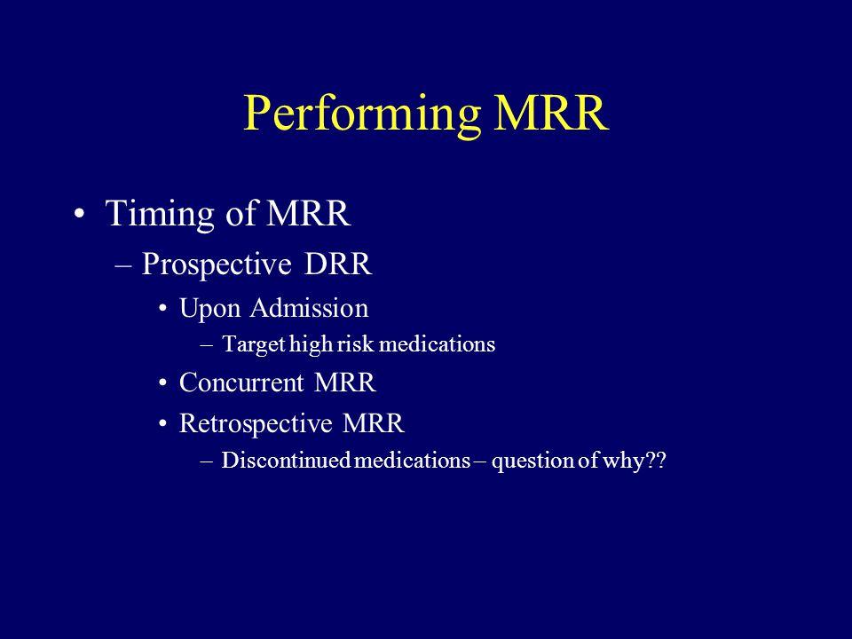 Performing MRR Timing of MRR –Prospective DRR Upon Admission –Target high risk medications Concurrent MRR Retrospective MRR –Discontinued medications