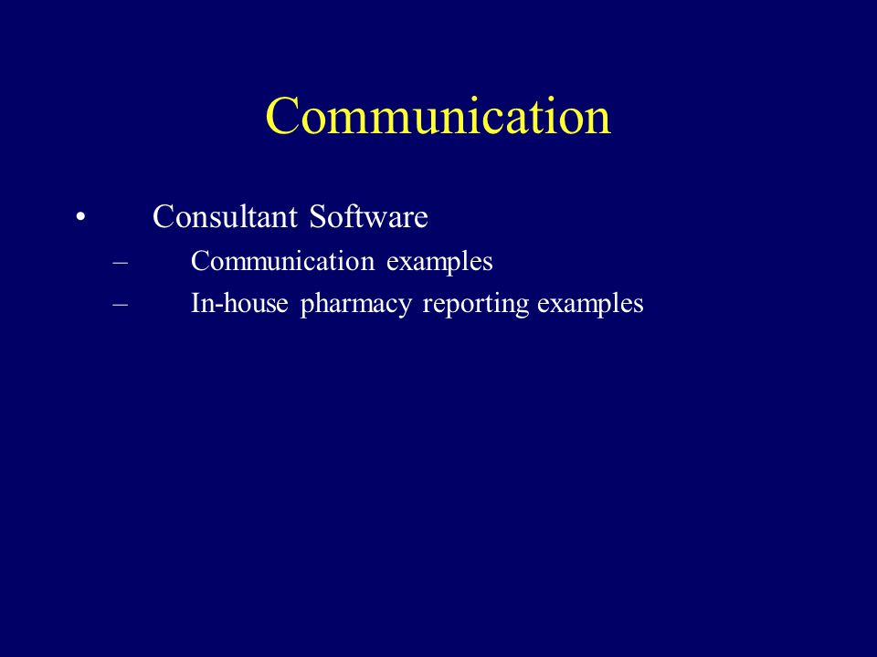 Communication Consultant Software –Communication examples –In-house pharmacy reporting examples