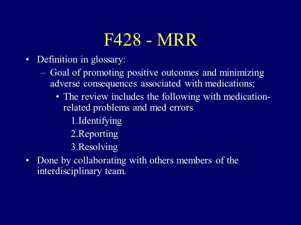 F428 - MRR Definition in glossary: –Goal of promoting positive outcomes and minimizing adverse consequences associated with medications; The review in