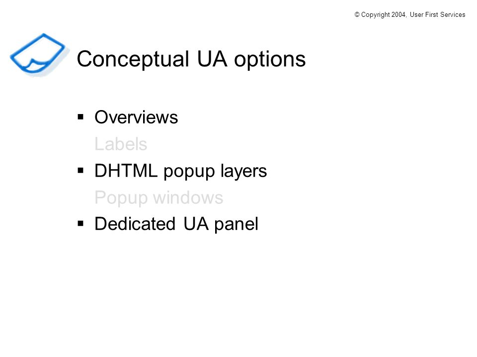 Overviews Labels DHTML popup layers Popup windows Dedicated UA panel Conceptual UA options © Copyright 2004, User First Services