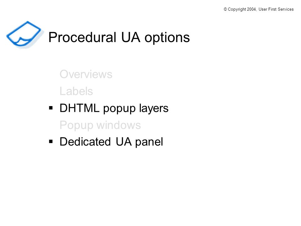 Overviews Labels DHTML popup layers Popup windows Dedicated UA panel Procedural UA options © Copyright 2004, User First Services