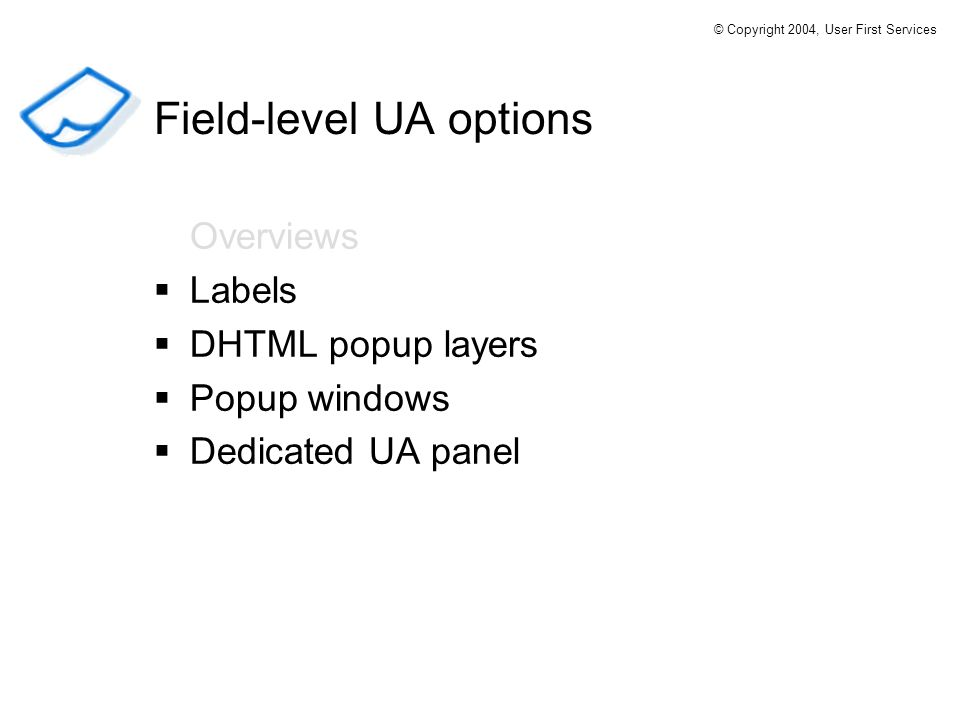 Overviews Labels DHTML popup layers Popup windows Dedicated UA panel Field-level UA options © Copyright 2004, User First Services