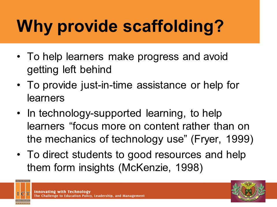 Degrees of scaffolding Strike a balance between spoon feeding and allowing your learners to sink-or-swim.