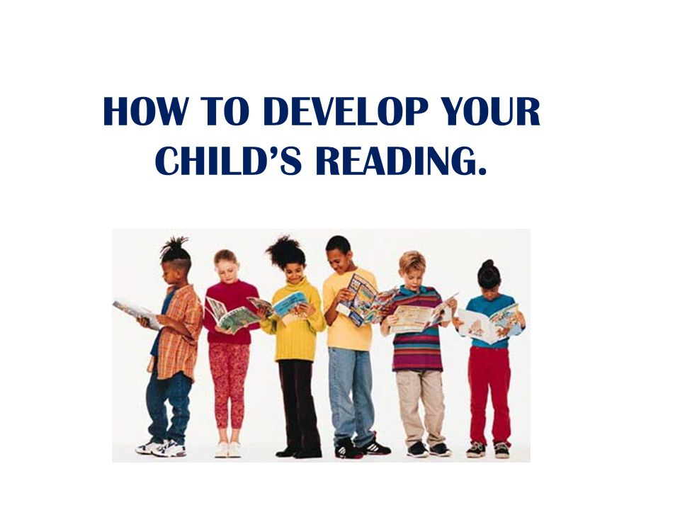 HOW TO DEVELOP YOUR CHILDS READING.