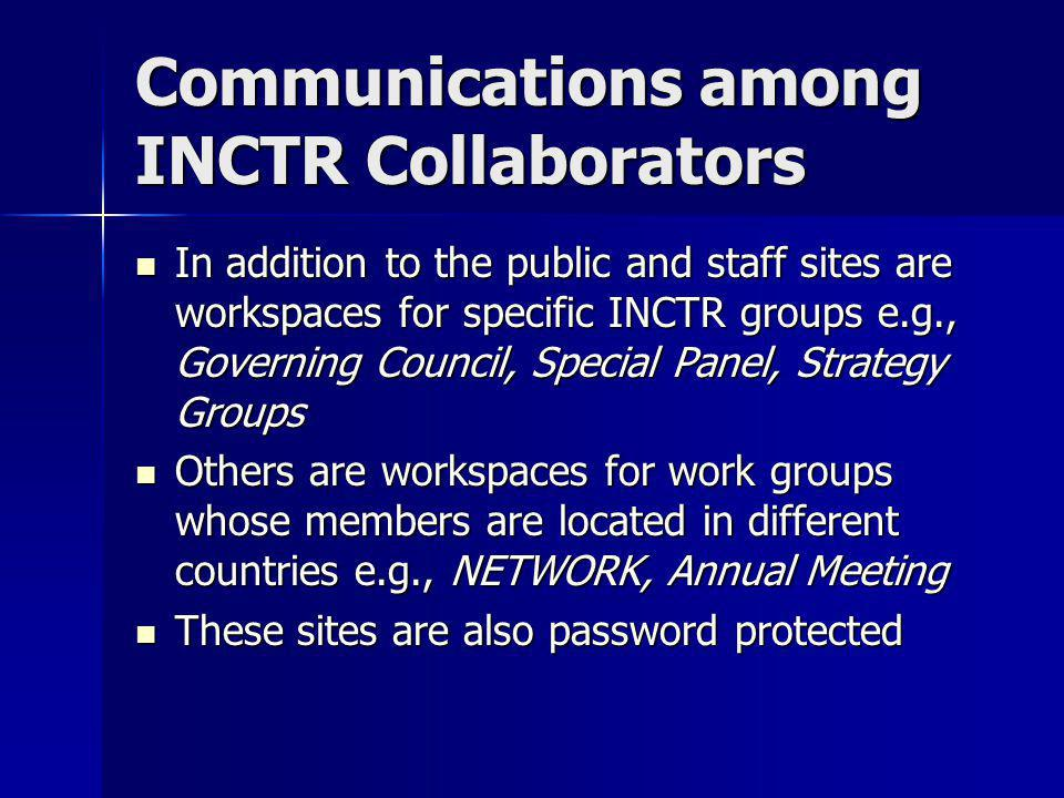 Communications among INCTR Collaborators In addition to the public and staff sites are workspaces for specific INCTR groups e.g., Governing Council, S