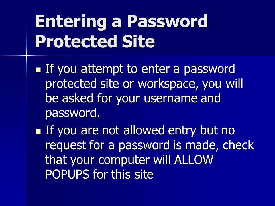 Entering a Password Protected Site If you attempt to enter a password protected site or workspace, you will be asked for your username and password. I
