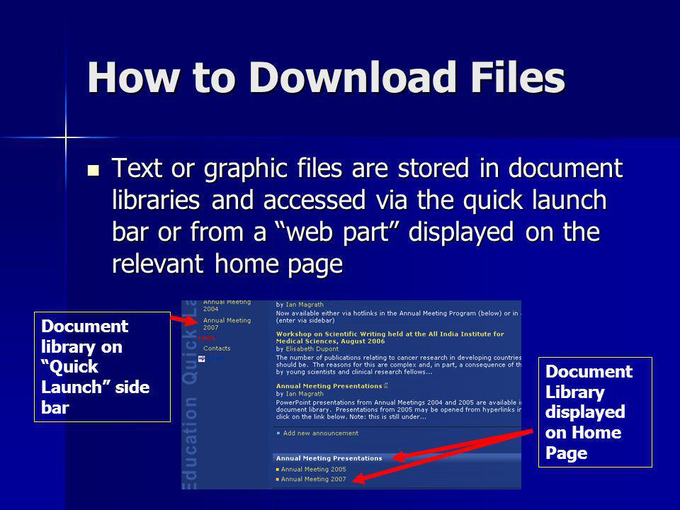 How to Download Files Text or graphic files are stored in document libraries and accessed via the quick launch bar or from a web part displayed on the