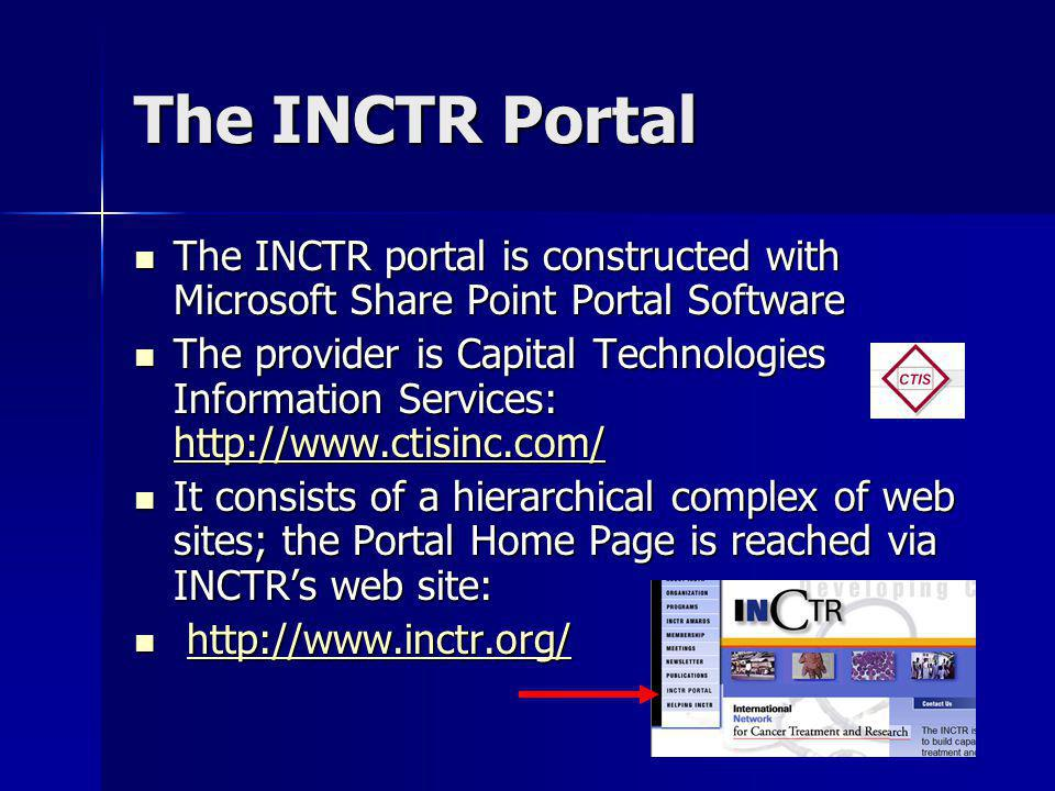 The INCTR Portal The INCTR portal is constructed with Microsoft Share Point Portal Software The INCTR portal is constructed with Microsoft Share Point