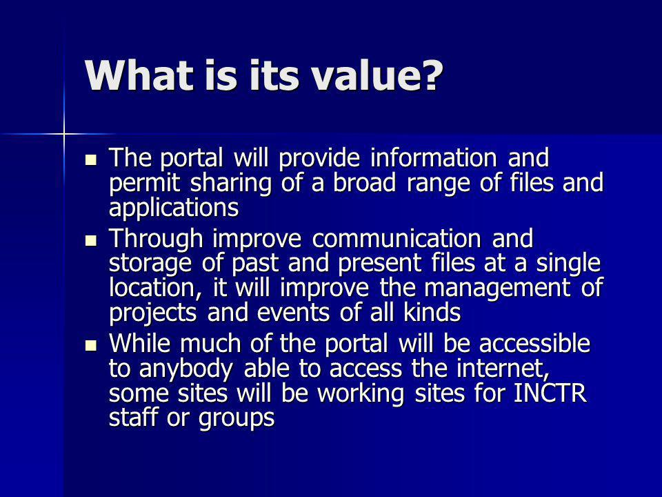 What is its value? The portal will provide information and permit sharing of a broad range of files and applications The portal will provide informati