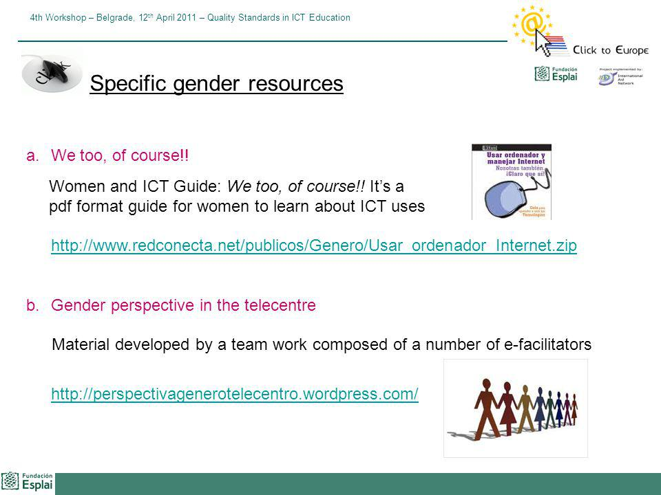 4th Workshop – Belgrade, 12 th April 2011 – Quality Standards in ICT Education a.We too, of course!! Women and ICT Guide: We too, of course!! Its a pd