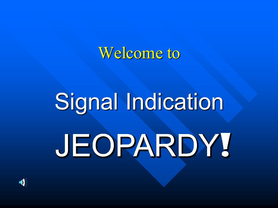 Welcome to Signal Indication JEOPARDY !
