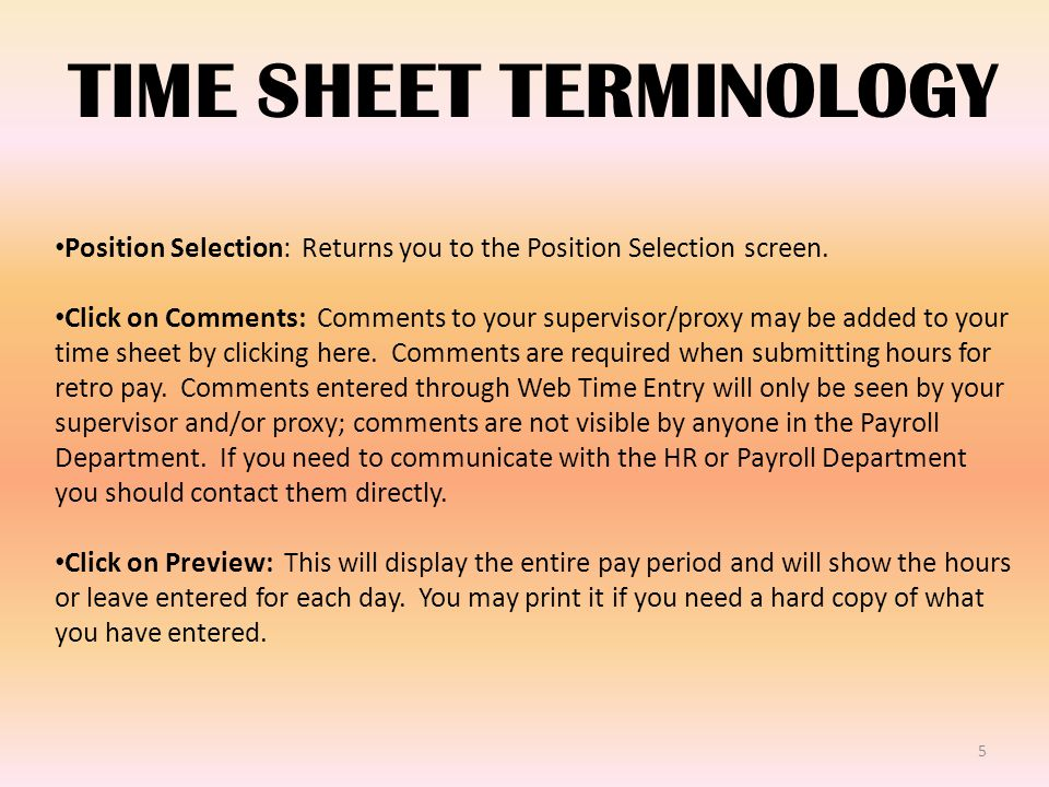 5 TIME SHEET TERMINOLOGY Position Selection: Returns you to the Position Selection screen.