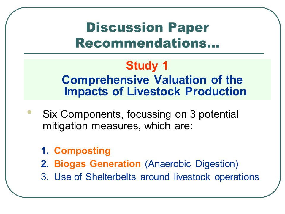 Study 1 Comprehensive Valuation of the Impacts of Livestock Production Discussion Paper Recommendations… Six Components, focussing on 3 potential miti