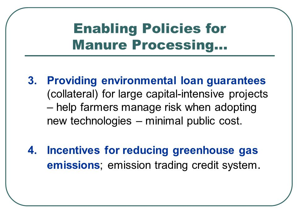 3.Providing environmental loan guarantees (collateral) for large capital-intensive projects – help farmers manage risk when adopting new technologies – minimal public cost.