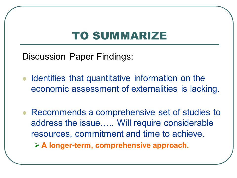 TO SUMMARIZE Identifies that quantitative information on the economic assessment of externalities is lacking. Recommends a comprehensive set of studie