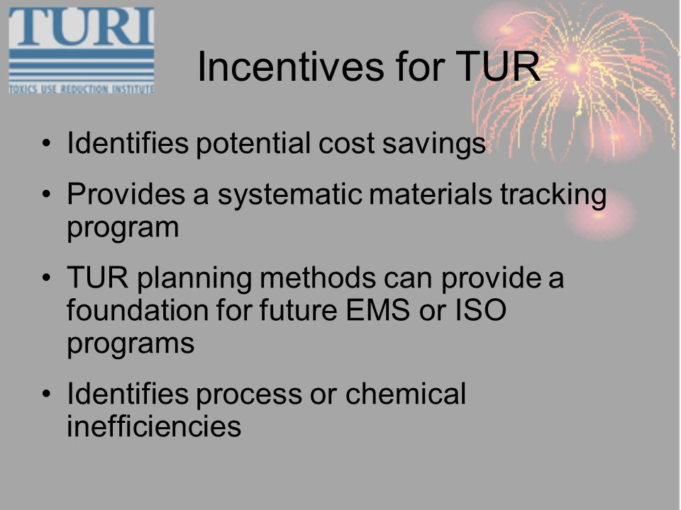 Incentives for TUR Identifies potential cost savings Provides a systematic materials tracking program TUR planning methods can provide a foundation fo