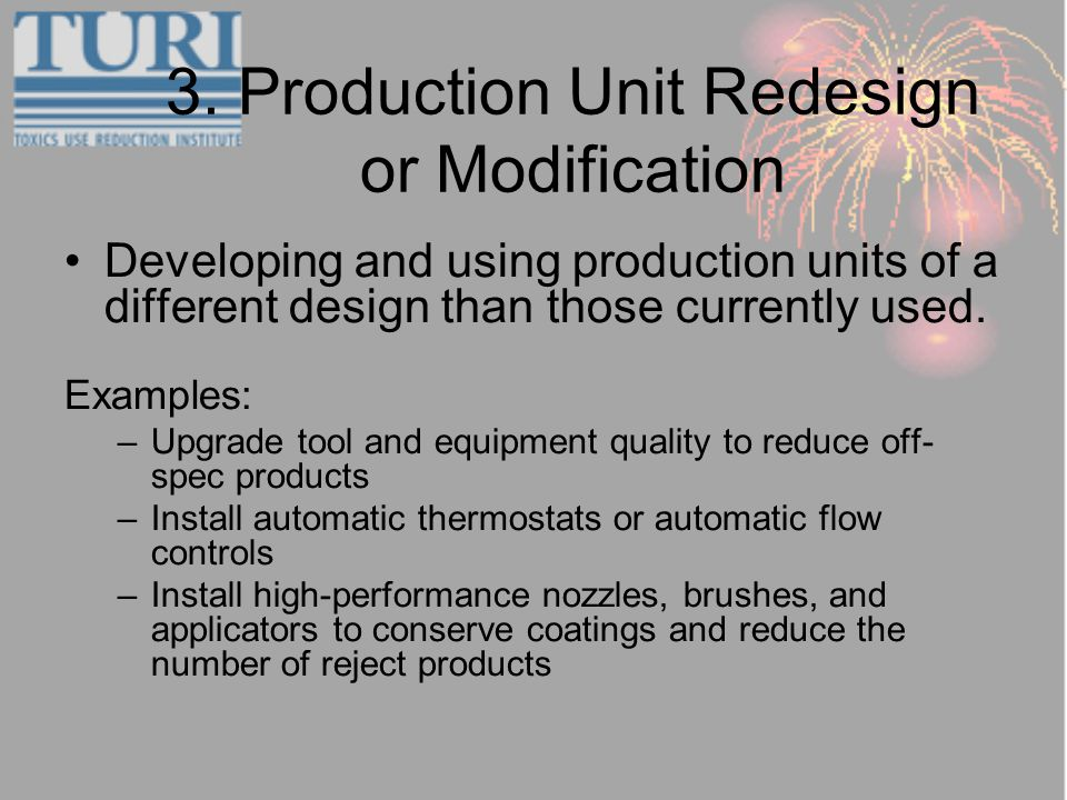 3. Production Unit Redesign or Modification Developing and using production units of a different design than those currently used. Examples: –Upgrade