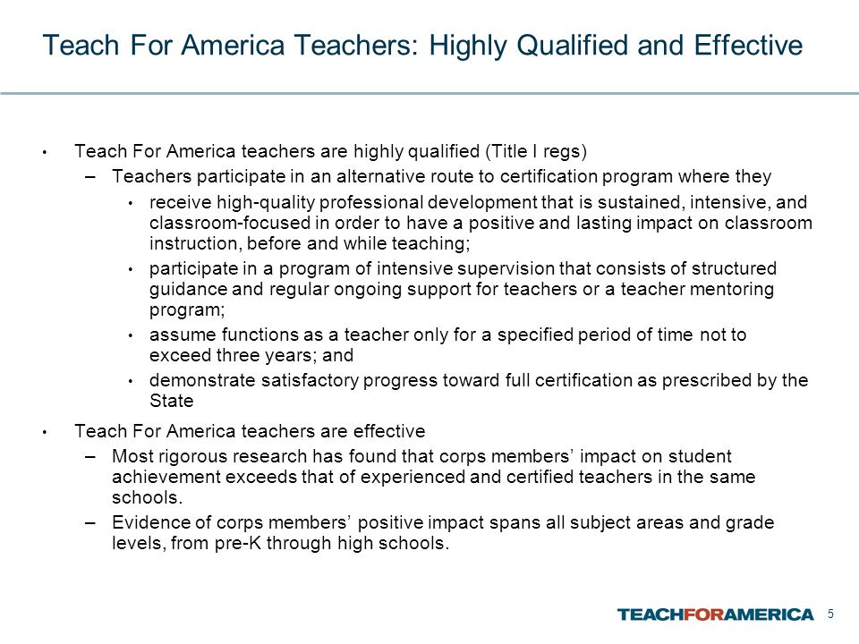 5 Teach For America Teachers: Highly Qualified and Effective Teach For America teachers are highly qualified (Title I regs) –Teachers participate in a