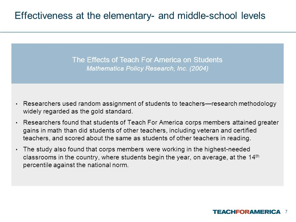7 Effectiveness at the elementary- and middle-school levels Researchers used random assignment of students to teachersresearch methodology widely regarded as the gold standard.