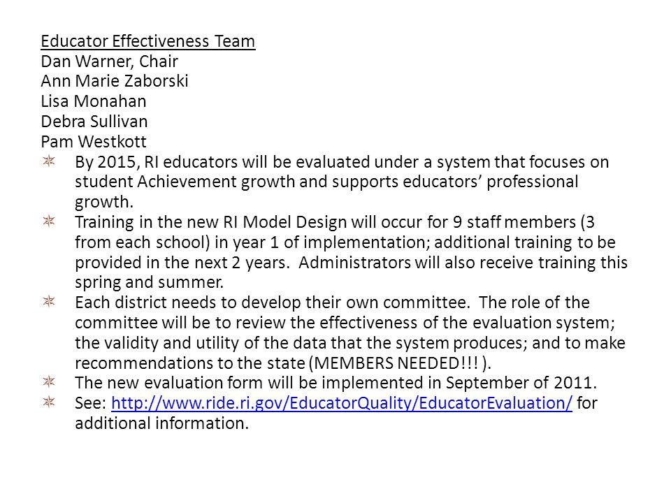 Educator Effectiveness Team Dan Warner, Chair Ann Marie Zaborski Lisa Monahan Debra Sullivan Pam Westkott By 2015, RI educators will be evaluated under a system that focuses on student Achievement growth and supports educators professional growth.