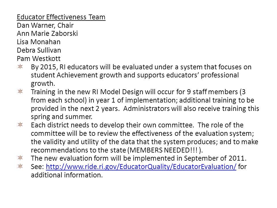 Educator Effectiveness Team Dan Warner, Chair Ann Marie Zaborski Lisa Monahan Debra Sullivan Pam Westkott By 2015, RI educators will be evaluated unde