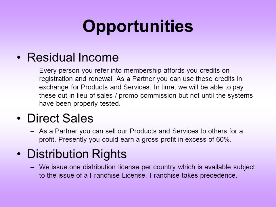 Opportunities Residual Income –Every person you refer into membership affords you credits on registration and renewal. As a Partner you can use these