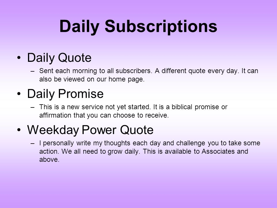 Daily Subscriptions Daily Quote –Sent each morning to all subscribers. A different quote every day. It can also be viewed on our home page. Daily Prom