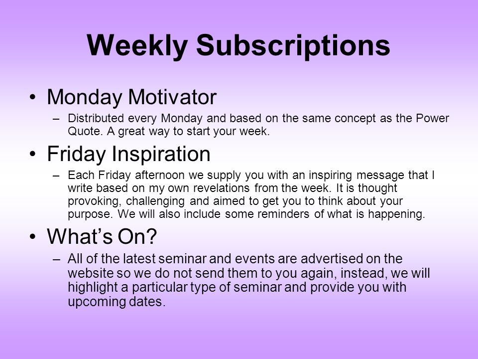 Weekly Subscriptions Monday Motivator –Distributed every Monday and based on the same concept as the Power Quote.