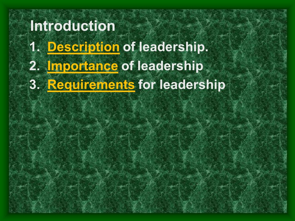 Introduction 1.Description of leadership. 2.Importance of leadership 3.Requirements for leadership