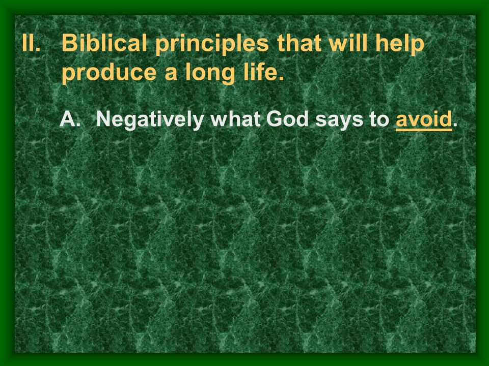 II.Biblical principles that will help produce a long life. A.Negatively what God says to avoid.