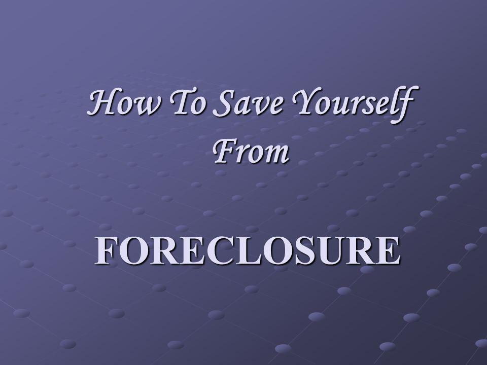 How To Save Yourself From FORECLOSURE