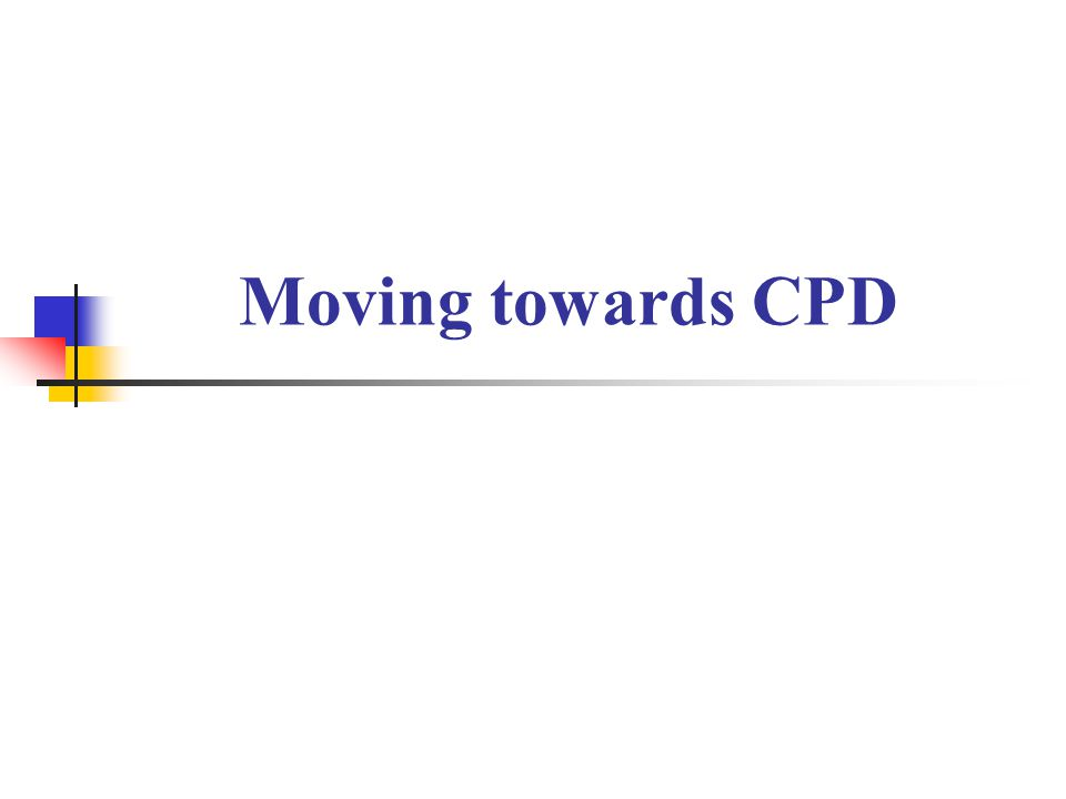 Moving towards CPD