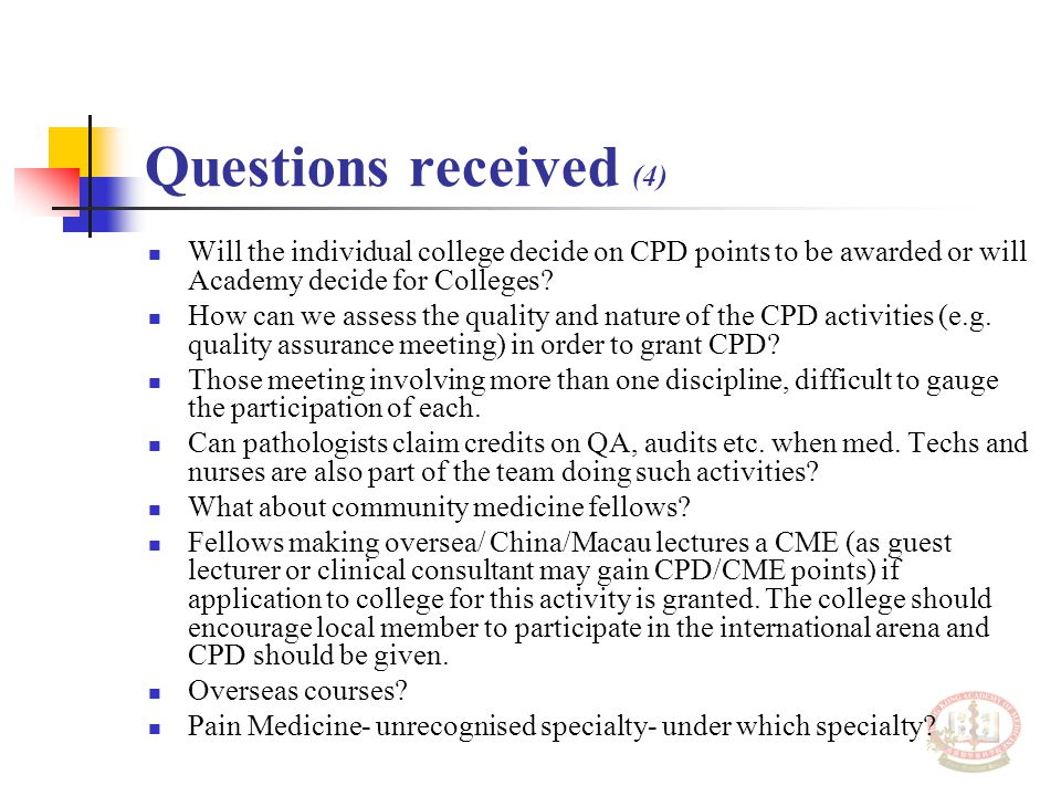 Questions received (4) Will the individual college decide on CPD points to be awarded or will Academy decide for Colleges? How can we assess the quali