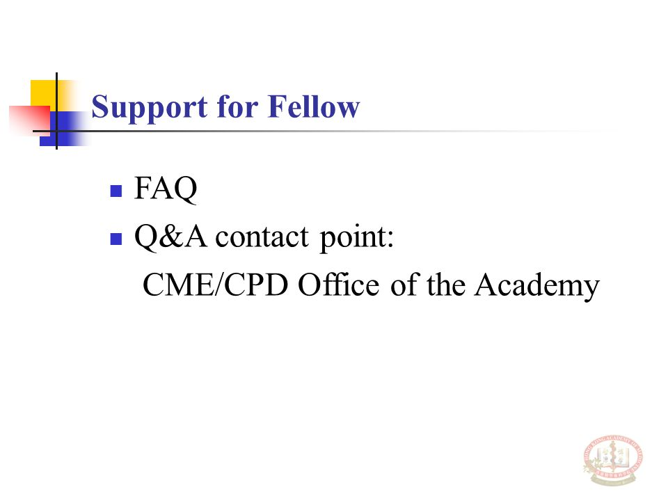 Support for Fellow FAQ Q&A contact point: CME/CPD Office of the Academy